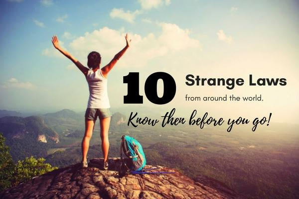 10 Strange Laws Travellers should know