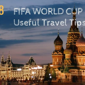tips on travelling to Russia for FIFA WORLD CUP 2018