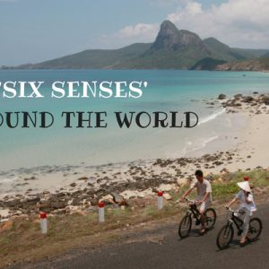 Top Locations of Six Senses Around the World